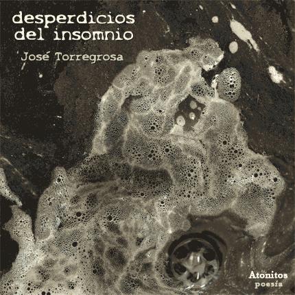 Desperdicios del insomnio - José Torregrosa